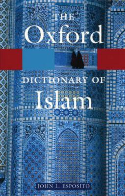 The Oxford Dictionary of Islam 9780195125597