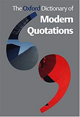 The Oxford Dictionary of Modern Quotations 9780198607342