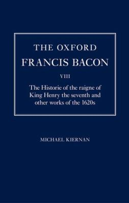 The Oxford Francis Bacon VIII: The Historie of the Raigne of King Henry the Seventh and Other Works of the 1620s 9780199256662