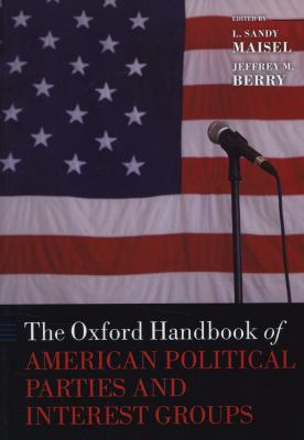 The Oxford Handbook of American Political Parties and Interest Groups 9780199604470