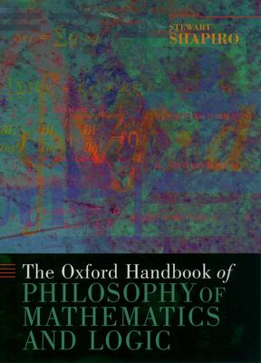 The Oxford Handbook of Philosophy of Mathematics and Logic 9780195148770
