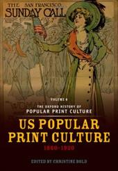 The Oxford History of Popular Print Culture: Volume Six: Us Popular Print Culture 1860-1920 12718944