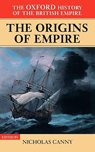 The Oxford History of the British Empire: The Origins of the Empire 9780198205623