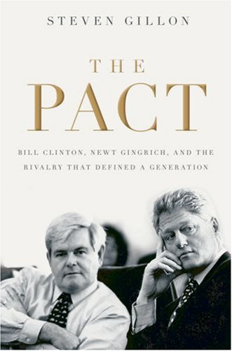 The Pact: Bill Clinton, Newt Gingrich, and the Rivalry That Defined a Generation 9780195322781