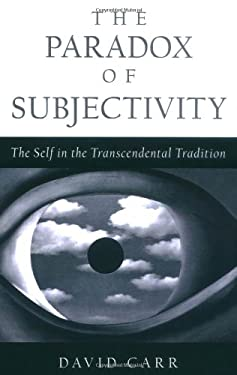 The Paradox of Subjectivity: The Self in the Transcendental Tradition 9780195126907