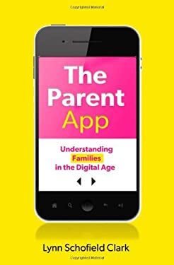 The Parent App: Understanding Families in the Digital Age 9780199899616