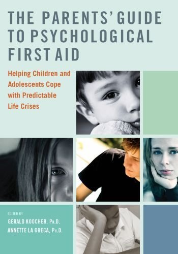 The Parents' Guide to Psychological First Aid: Helping Children and Adolescents Cope with Predictable Life Crises 9780195381917
