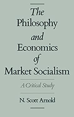 The Philosophy and Economics of Market Socialism: A Critical Study 9780195088274