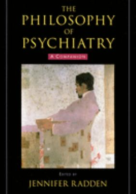 The Philosophy of Psychiatry: A Companion 9780195313277