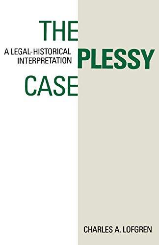 The Plessy Case: A Legal-Historical Interpretation 9780195056846