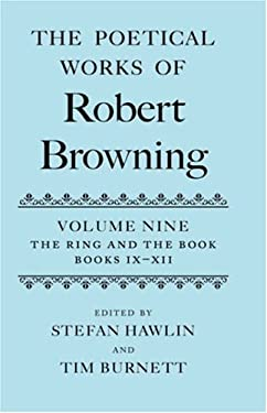 The Poetical Works of Robert Browning: Volume IX: The Ring and the Book, Books IX-XII
