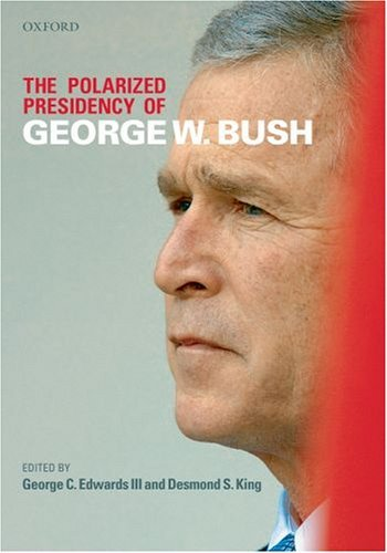 The Polarized Presidency of George W. Bush 9780199217977