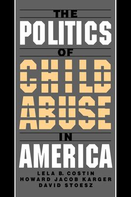 The Politics of Child Abuse in America 9780195116687