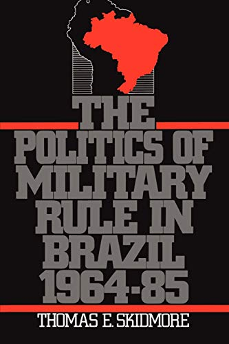 The Politics of Military Rule in Brazil, 1964-1985 9780195063165