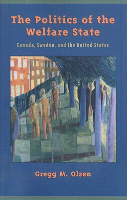 The Politics of the Welfare State: Canada, Sweden, and the United States 9780195416008