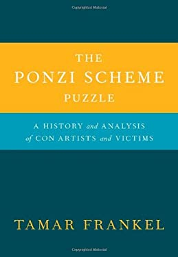 The Ponzi Scheme Puzzle: A History and Analysis of Con Artists and Victims