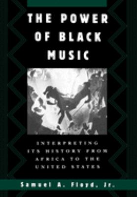 The Power of Black Music: Interpreting Its History from Africa to the United States 9780195082357