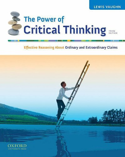 The Power of Critical Thinking: Effective Reasoning about Ordinary and Extraordinary Claims 9780195377927