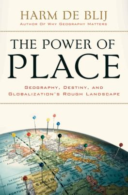 The Power of Place: Geography, Destiny, and Globalization's Rough Landscape 9780195367706