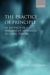 The Practice of Principle: In Defence of a Pragmatist Approach to Legal Theory