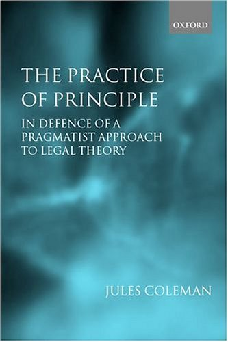 The Practice of Principle: In Defence of a Pragmatist Approach to Legal Theory 9780198298144