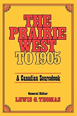 The Prairie West to 1905: A Canadian Sourcebook 9780195402490