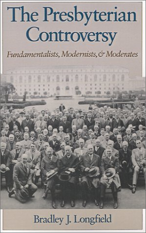 The Presbyterian Controversy: Fundamentalists, Modernists, and Moderates 9780195086744