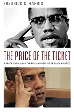 The Price of the Ticket: Barack Obama and Rise and Decline of Black Politics 9780199325238