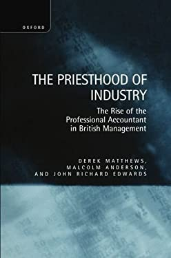 The Priesthood of Industry: The Rise of the Professional Accountant in British Management 9780198289609