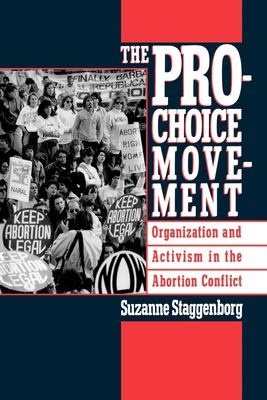 The Pro-Choice Movement: Organization and Activism in the Abortion Conflict 9780195089257