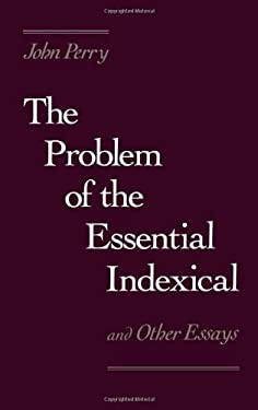 The Problem of the Essential Indexical: And Other Essays 9780195049992