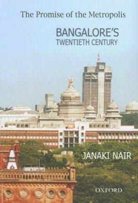The Promise of the Metropolis: Bangalore's Twentieth Century 9780195667257