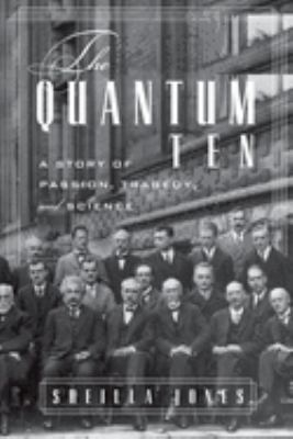 The Quantum Ten: A Story of Passion, Tragedy, Ambition and Science 9780195369090