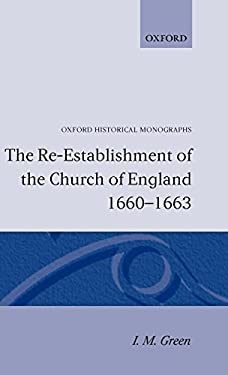 The Re-Establishment of the Church of England 1660 -1663 9780198218678