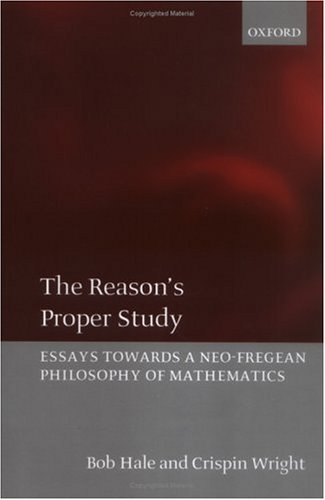 The Reason's Proper Study: Essays Towards a Neo-Fregean Philosophy of Mathematics 9780199266326