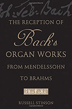 The Reception of Bach's Organ Works from Mendelssohn to Brahms 9780195171099