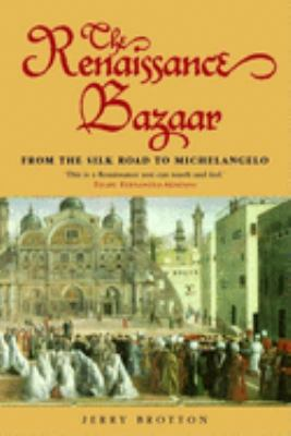 The Renaissance Bazaar: From the Silk Road to Michelangelo 9780192802651