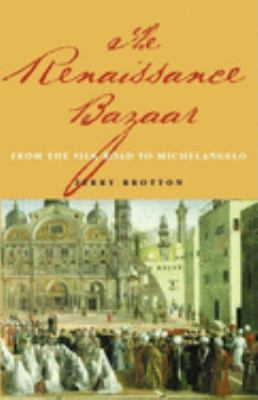 The Renaissance Bazaar: From the Silk Road to Michelangelo 9780192802682