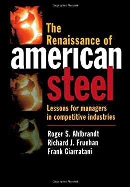 The Renaissance of American Steel: Lessons for Managers in Competitive Industries 9780195108286