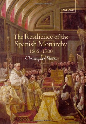 The Resilience of the Spanish Monarchy 1665-1700 9780199246373