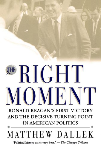 The Right Moment: Ronald Reagan's First Victory and the Decisive Turning Point in American Politics 9780195174076
