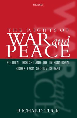 The Rights of War and Peace: Political Thought and the International Order from Grotius to Kant 9780199248148