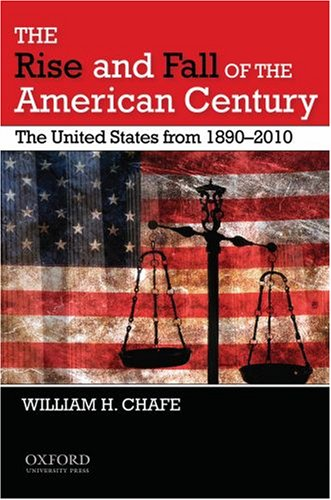 The Rise and Fall of the American Century: The United States from 1890-2009 9780195382624