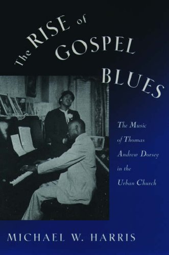The Rise of Gospel Blues: The Music of Thomas Andrew Dorsey in the Urban Church 9780195090574