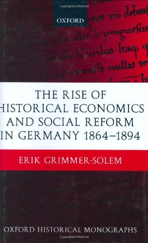 The Rise of Historical Economics and Social Reform in Germany 1864-1894 9780199260416