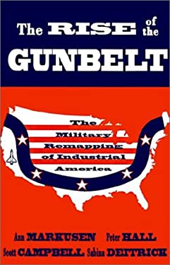 The Rise of the Gunbelt: The Military Remapping of Industrial America 9780195066487