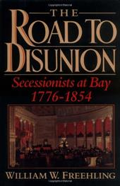 The Road to Disunion: Volume I: Secessionists at Bay, 1776-1854