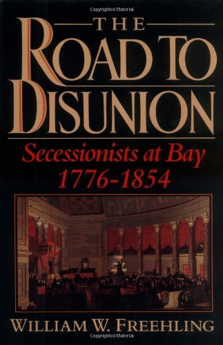 The Road to Disunion: Volume I: Secessionists at Bay, 1776-1854 9780195058147