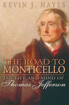 The Road to Monticello: The Life and Mind of Thomas Jefferson 9780195307580