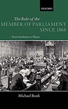 The Role of the Members of Parliament Since 1868: From Gentlemen to Players 9780198275770